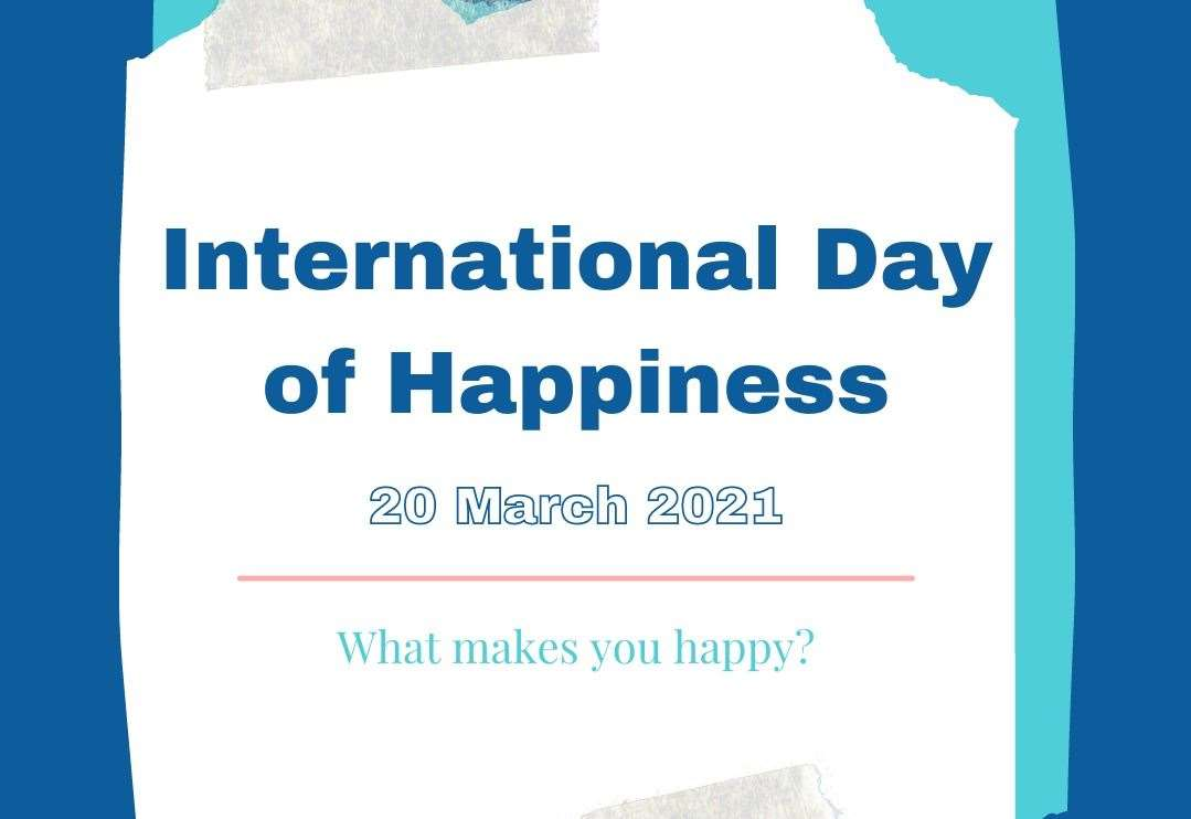 What makes you happy on International Day of Happiness 2021?